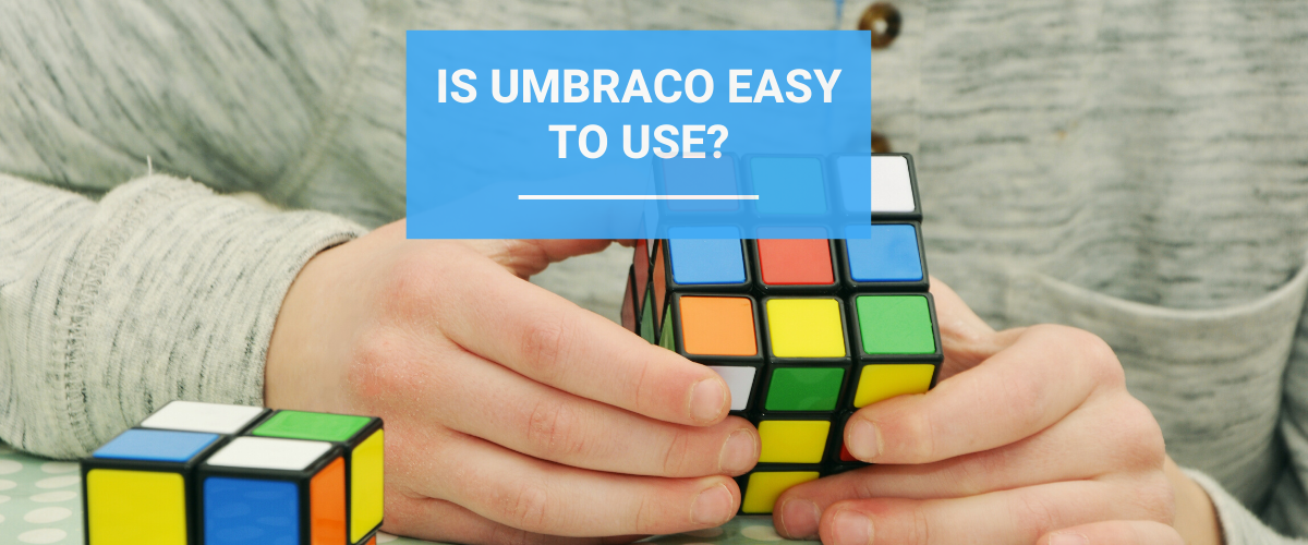Is Umbraco Easy to Use?