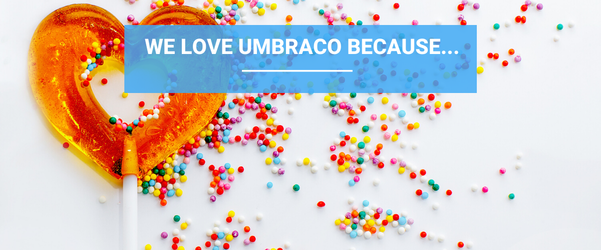 We love Umbraco because...