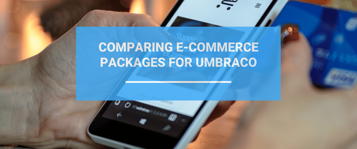 Comparing E Commerce Packages For Umbraco