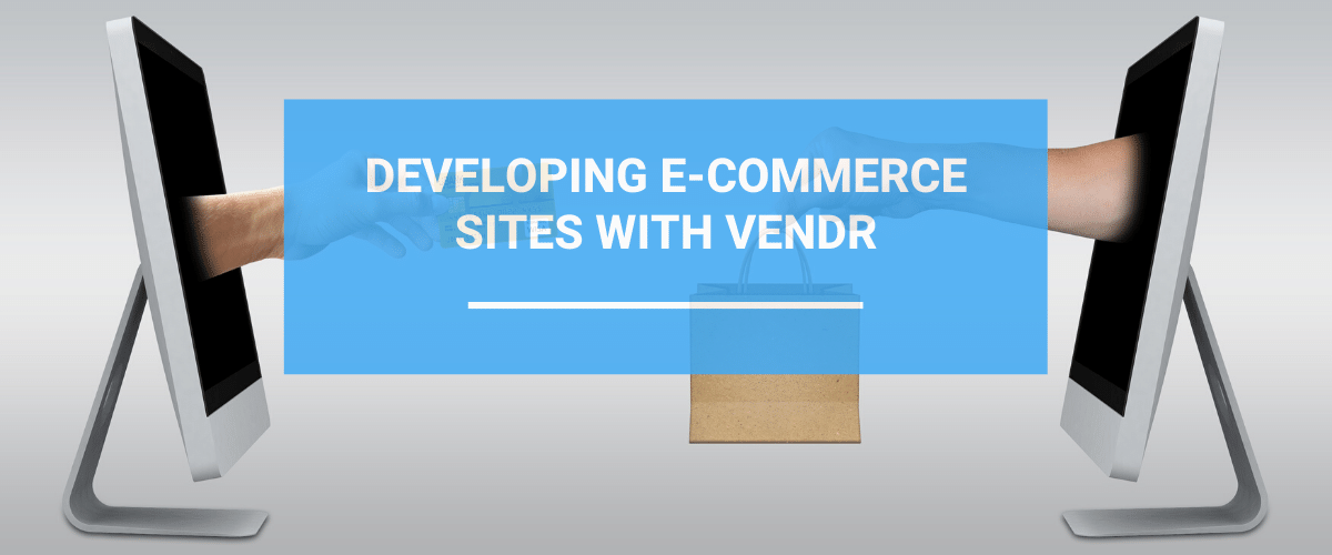 Developing Ecommerce Sites With Vendr On Umbraco