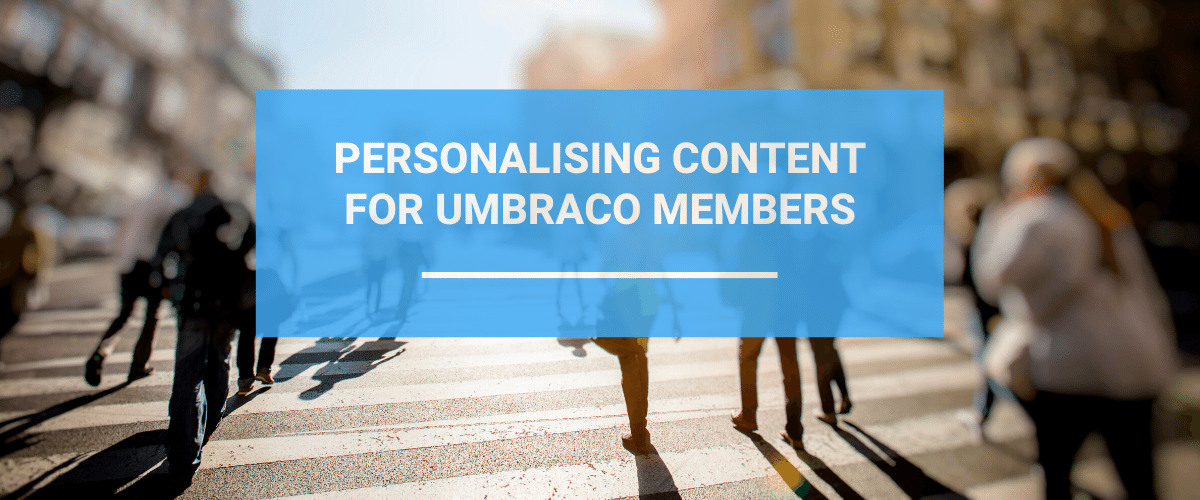 Personalising Content For Umbraco Members