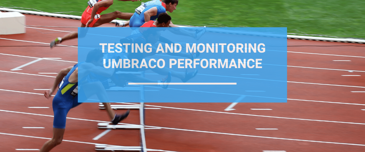 Testing And Monitoring Umbraco Performance